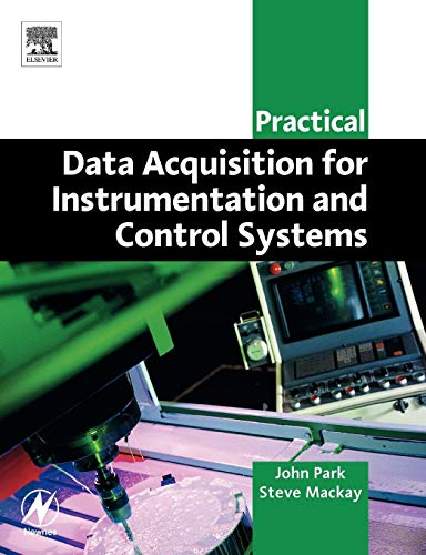 Compare Textbook Prices for Practical Data Acquisition for Instrumentation and Control Systems IDC Technology Paperback 1 Edition ISBN 9780750657969 by Park ASD, John,Mackay CPEng BSc (ElecEng)  BSc (Hons)  MBA, Steve