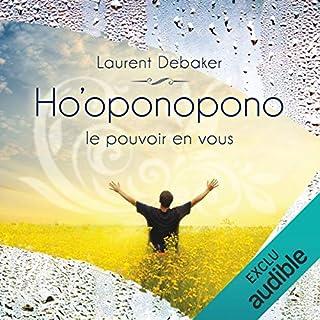 Ho'oponopono : Le pouvoir en vous                   Auteur(s):                                                                                                                                 Laurent Debaker                               Narrateur(s):                                                                                                                                 Laurent Debaker                      Durée: 1 h et 19 min     6 évaluations     Au global 5,0