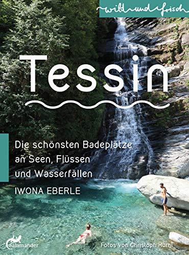 Tessin: Die schönsten Badeplätze an Seen, Flüssen und Wasserfällen (wild und frisch)
