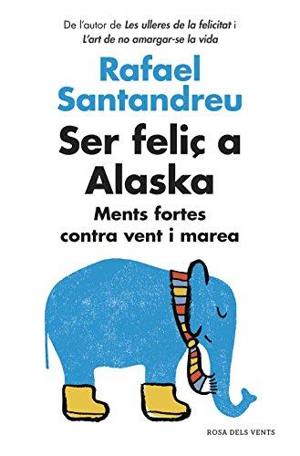 Ser feliç a Alaska: Ments fortes contra vent i marea (Catalan Edition)