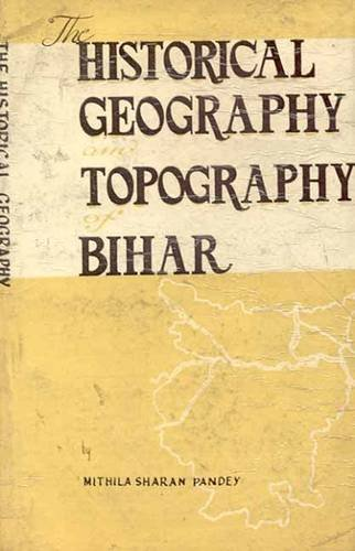 Historical Geography and Topography of Bihar
