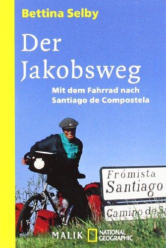 Der Jakobsweg: Mit dem Fahrrad nach Santiago de Compostela (National Geographic Taschenbuch, Band 40394)