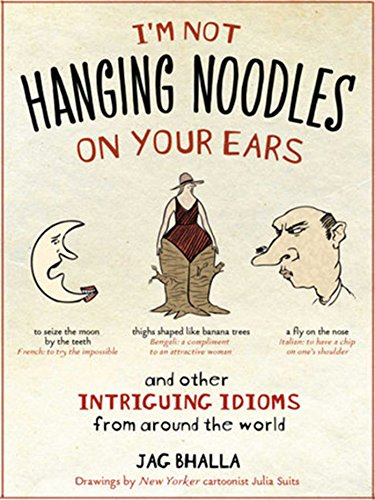 I'm Not Hanging Noodles on Your Ears and Other Intriguing Idioms From...