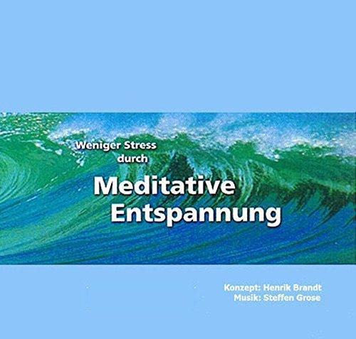 Weniger Stress durch Meditative Entspannung, Audio-CD mit Begleitheft, Entspannungsübungen zum Wohlfühlen mit Anleitungen zur Meditation der Achtsamkeit