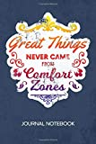 Great Things Never Came From Comfort Zones: JOURNAL NOTEBOOK Business