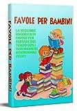 FAVOLE PER BAMBINI; La migliore raccolta di favole per passare del tempo con i tuoi bambini rendendoli felici e sereni
