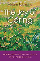 The Joy of Caring: Transforming Difficulties into Possibilities