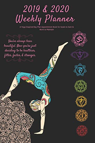 2019 & 2020 Weekly Planner A Yoga Inspired Day Plan Appointment Book for Goals to Gain & Work to Maintain You've always been beautiful. Now you're ... Week Agenda Journal to Write & Log Notes