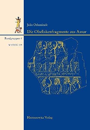 Die Obeliskenfragmente Aus Assur: Mit Einem Beitrag Von Eckart Frahm Zu Den Inschriften (Wissenschaftliche Veroffentlichungen Der Deutschen Orient-gesellschaft) (German Edition)