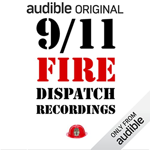 9/11 Fire Dispatch Recordings                   By:                                                                                                                                 New York City Fire Department                           Length: 2 hrs and 21 mins     348 ratings     Overall 4.1