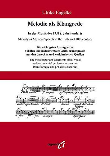 Melodie als Klangrede. In der Musik des 17./18. Jahrhunderts: Die wichtigsten Aussagen zur vokalen und instrumentalen Aufführungspraxis aus den barocken und vorklassischen Quellen