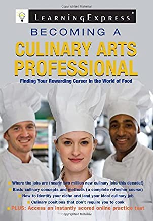 Becoming a Culinary Arts Professional: Finding Your Rewarding Career in the World of Food by LearningExpress LLC Editors (2010-08-16)