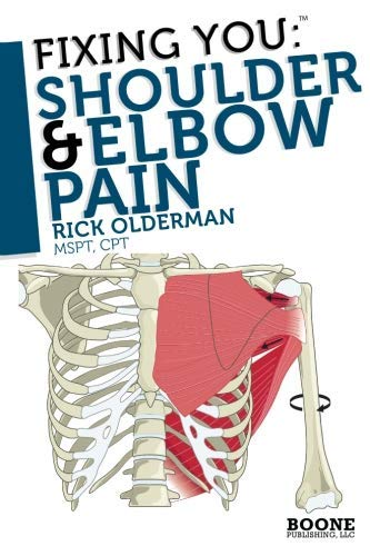 Fixing You: Shoulder & Elbow Pain: Self-treatment for rotator cuff strain, shoulder impingement, tennis elbow, golfer's elbow, and other diagnoses. by Olderman MSPT, Rick (4/22/2010)