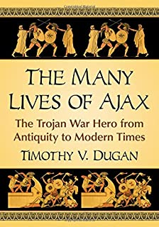 The Many Lives of Ajax: The Trojan War Hero from Antiquity to Modern Times