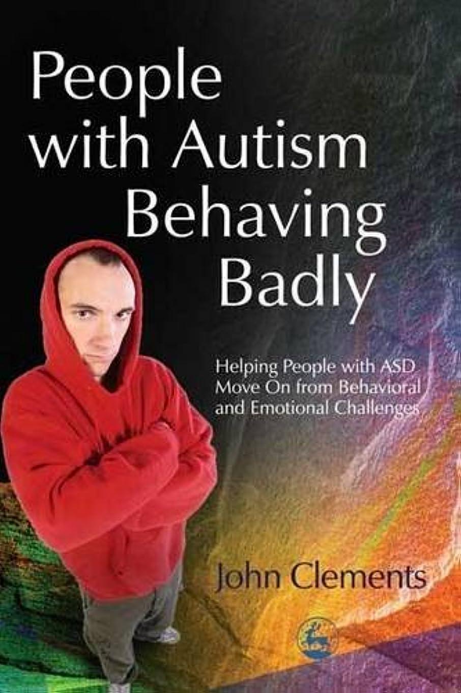 セメント重要性のPeople With Autism Behaving Badly: Helping People with ASD Move on from Behavioral and Emotional Challenges