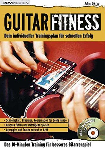 Guitar Fitness: Das 10-Minuten-Training für besseres Gitarrenspiel (Fitnessreihe / Dein individueller Trainingsplan für schnellen Erfolg)
