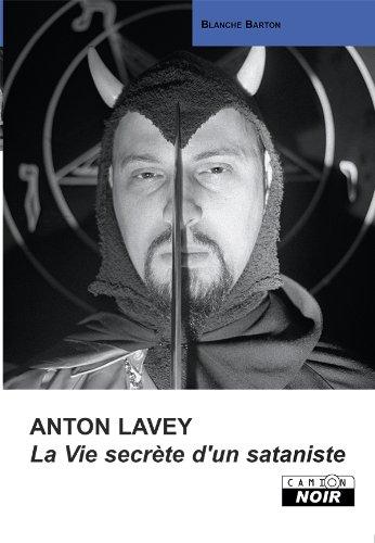 ANTON LAVEY La vie secrète d'un sataniste (Camion Noir) (French Edition)
