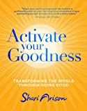 Activate Your Goodness: Transforming the World Through Doing Good
