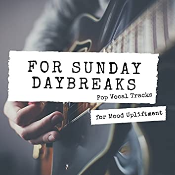 For Sunday Daybreaks - Pop Vocal Tracks For Mood Upliftment