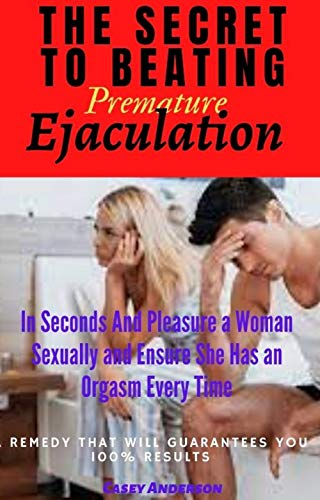The Secret to Beating Premature Ejaculation In Seconds And Pleasure a Woman...