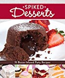 Spiked Desserts: 75 Booze-Infused Party Recipes (Fox Chapel Publishing)