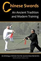 Chinese Swords: An Ancient Tradition and Modern Training by Richard Pegg Tony Yang Robert Figler Andy Lianto Stephan Berwick(2015-08-27)