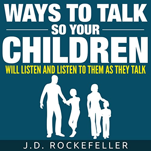 Ways to Talk So Your Children Will Listen and Listen to Them as They Talk cover art