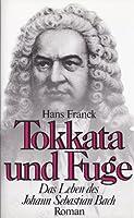 Tokkata und Fuge. Das Leben des Johann Sebastian Bach