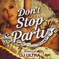 Don't Stop The Party Mixed by DJ ULTRA