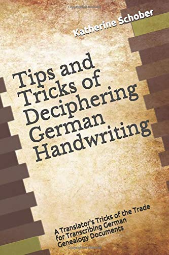 Tips and Tricks of Deciphering German Handwriting: A Translator's Tricks of the Trade for Transcribing German Genealogy Documents