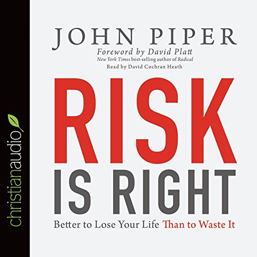 Risk Is Right     Better to Lose Your Life Than to Waste It              By:                                                                                                                                 John Piper                               Narrated by:                                                                                                                                 David Cochran Heath                      Length: 54 mins     Not rated yet     Overall 0.0