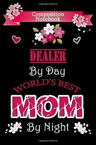 Composition Notebook: Dealer by day World's Best Mom by night: Notebook to Write in for Mother's Day   Mother's day Dealer mom gifts   Dealer journal ...   110 Pages, 6x9, Soft Cover, Matte Finish