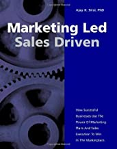 By Ajay K. Sirsi Marketing Led - Sales Driven: How Successful Businesses Use the Power of Marketing Plans And Sales E [Paperback]