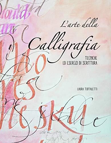 L'arte della calligrafia. Tecniche ed esercizi di scrittura