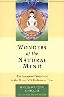 Wonders of the Natural Mind: The Essense of Dzogchen in the Native Bon Tradition of Tibet