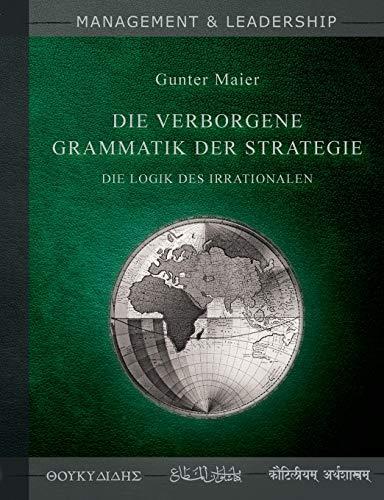 Die verborgene Grammatik der Strategie: Die Logik des Irrationalen