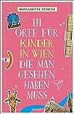 111 Orte für Kinder in Wien, die man gesehen haben muss: Reiseführer von Bernadette Németh