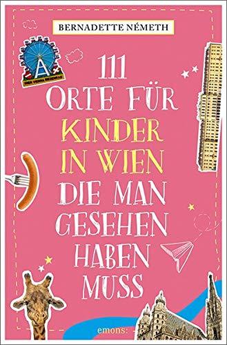 Buchseite und Rezensionen zu '111 Orte für Kinder in Wien, die man gesehen haben muss: Reiseführer' von Bernadette Németh