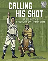 Calling His Shot: Babe Ruth's Legendary Home Run (Greatest Sports Moments)