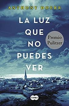 La luz que no puedes ver (Spanish Edition) by [Anthony Doerr, Carmen Mercedes Cáceres]