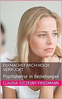 Du machst mich noch verrückt: Psychoterror in Beziehungen