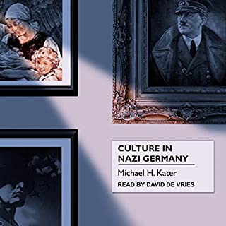 Culture in Nazi Germany                   By:                                                                                                                                 Michael H. Kater                               Narrated by:                                                                                                                                 David de Vries                      Length: 16 hrs and 39 mins     Not rated yet     Overall 0.0