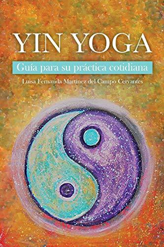 Yin Yoga: Guía para su práctica cotidiana