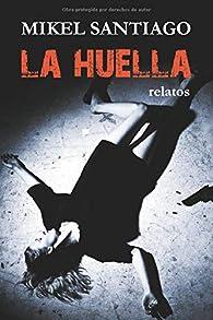 La Huella: Relatos par Mikel Santiago
