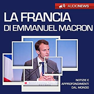 La Francia di Emmanuel Macron     Audionews              Di:                                                                                                                                 Emilio Crippi                               Letto da:                                                                                                                                 Maurizio Cardillo                      Durata:  1 ora e 12 min     2 recensioni     Totali 3,0