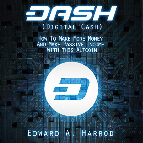 Dash (Digital Cash): How to Make More Money and Make Passive Income with This Altcoin audiobook cover art