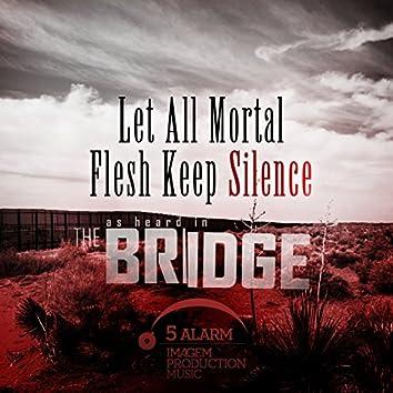 "Let All Mortal Flesh Keep Silence (As Heard In ""The Bridge"")"