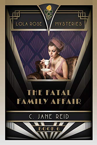 The Fatal Family Affair: A 1920s Mystery Romance (Lola Rose Mysteries Book Six) by [C. Jane Reid]