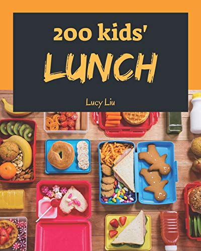 Kids' Lunches 200: Enjoy 200 Days With Amazing Kids' Lunch Recipes In Your Own Kids' Lunch Cookbook! [Book 1]