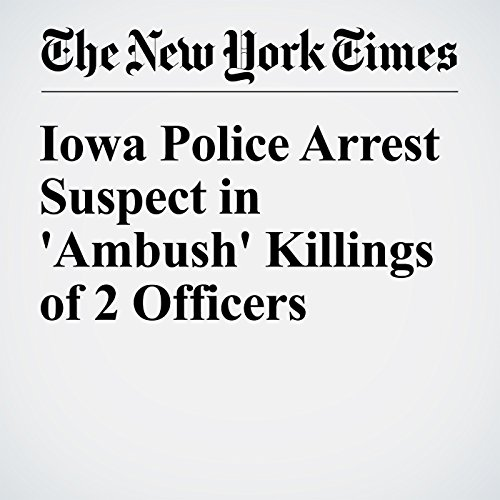 Iowa Police Arrest Suspect in 'Ambush' Killings of 2 Officers cover art